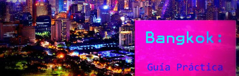 Guía Práctica de Bangkok