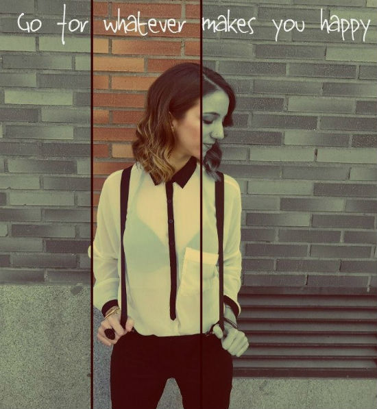 go for whatever make you happy