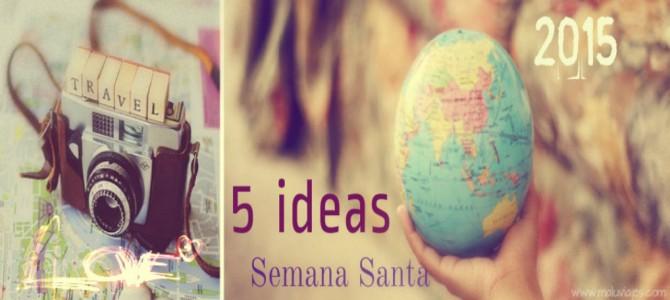5 ideas para Semana Santa 2015