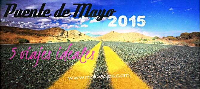 5 viajes ideales para el Puente de Mayo 2015